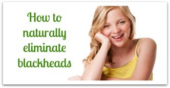Naturally Eliminate Blackheads