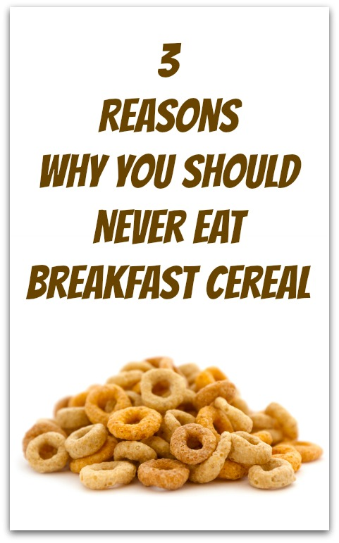 Why You Should Never Eat Breakfast Cereal
