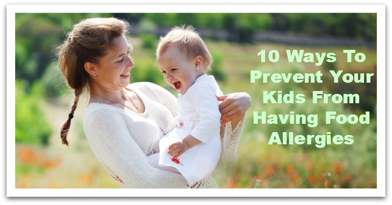 10 Ways To Prevent Your Kids From Having Food Allergies