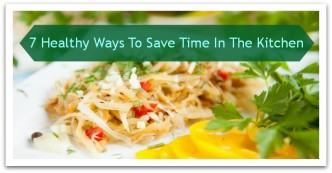 7 Healthy Ways to Save Time in the Kitchen