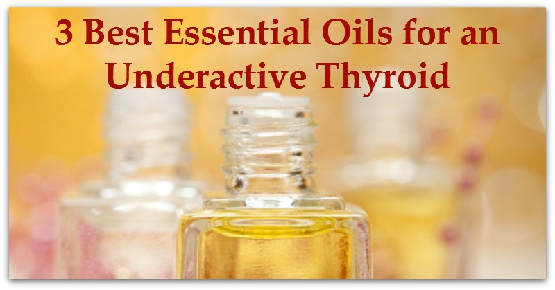 3 Best Essential Oils for an Underactive Thyroid