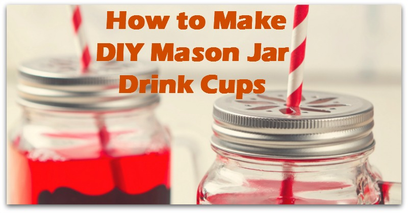 How to Make DIY Mason Jar Drink Cups