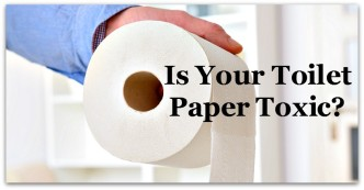 Is Your Toilet Paper Toxic?