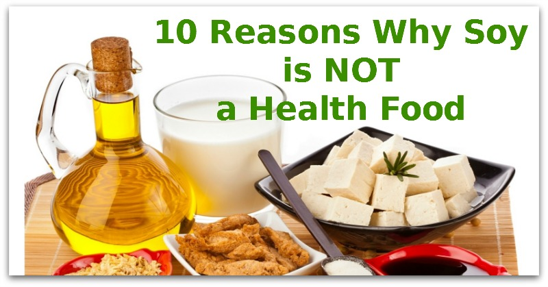 10 reasons why soy is not a health food natural holistic