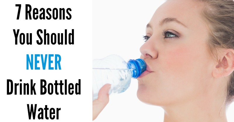 7 Reasons You Should Never Drink Bottled Water Natural
